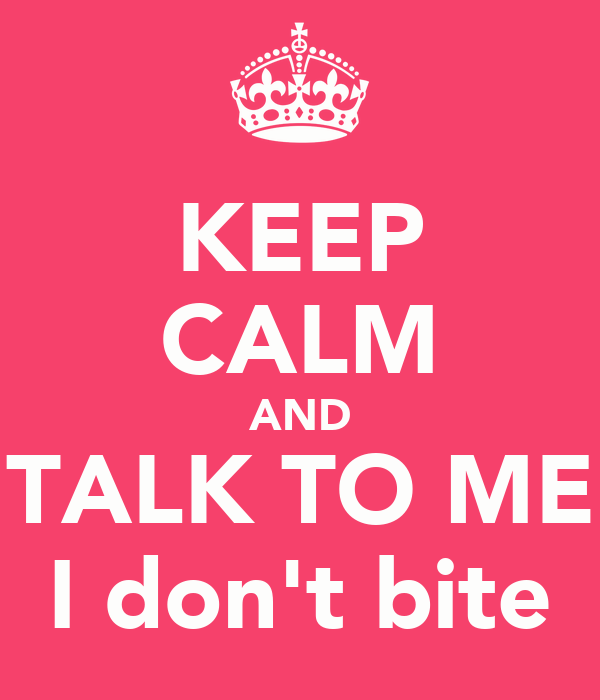 keep calm and talk to me i don 39 t bite poster conniechris keep calm o matic. Black Bedroom Furniture Sets. Home Design Ideas