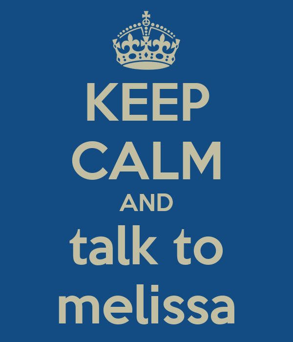 KEEP CALM AND talk to melissa