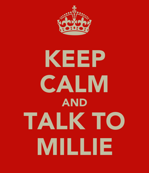 KEEP CALM AND TALK TO MILLIE