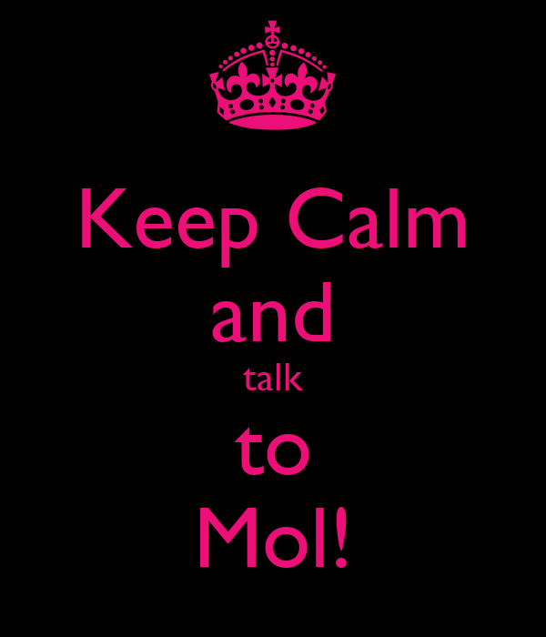Keep Calm and talk to Mol!