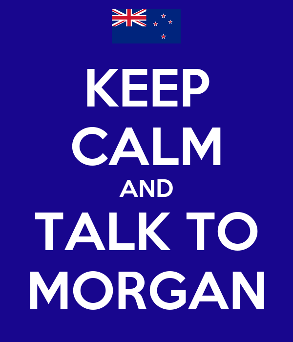 KEEP CALM AND TALK TO MORGAN