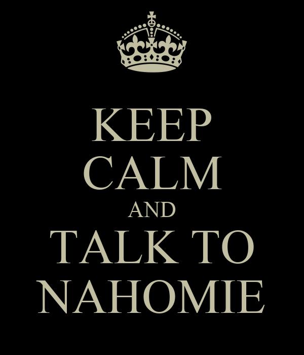 KEEP CALM AND TALK TO NAHOMIE
