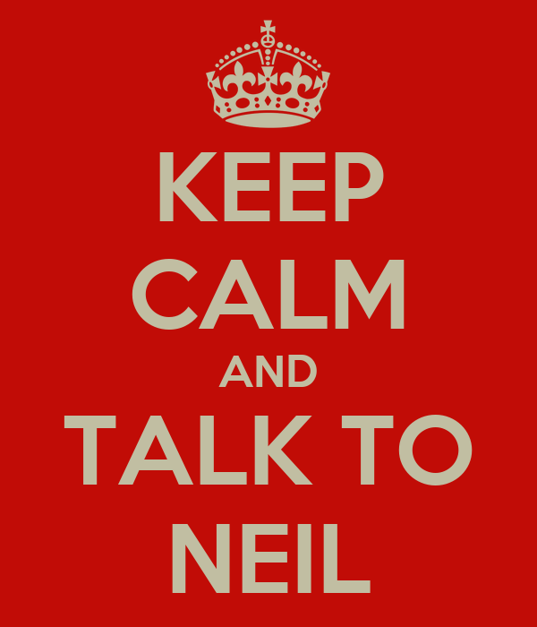 KEEP CALM AND TALK TO NEIL
