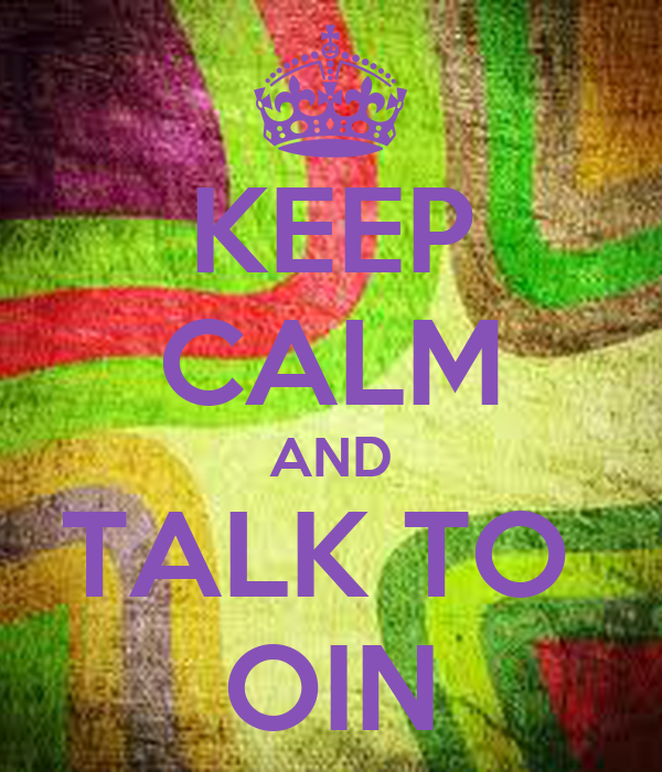 KEEP CALM AND TALK TO  OIN