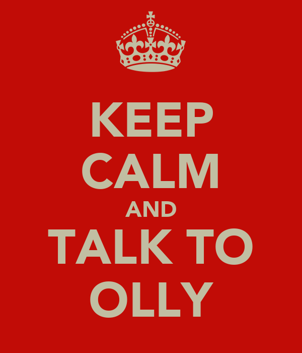 KEEP CALM AND TALK TO OLLY