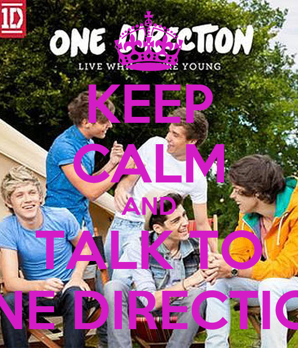 KEEP CALM AND TALK TO ONE DIRECTION