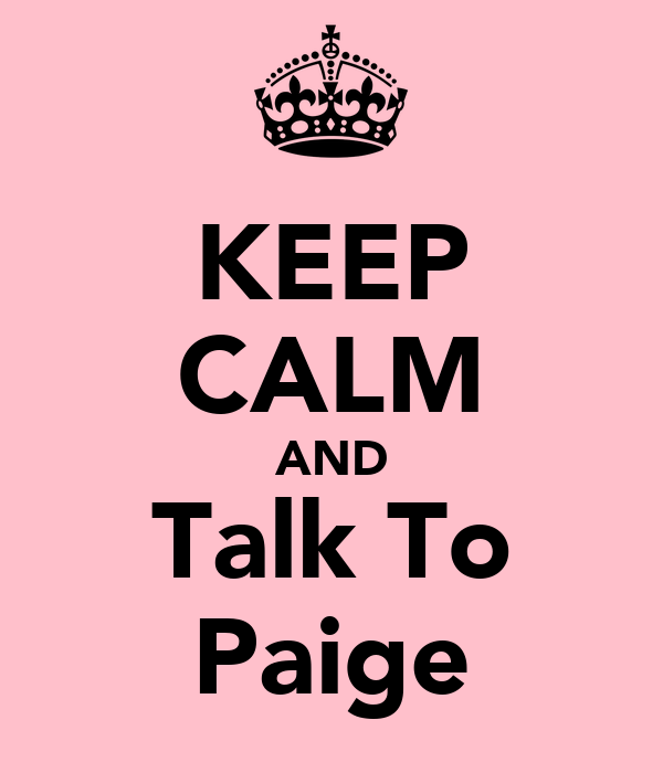 KEEP CALM AND Talk To Paige