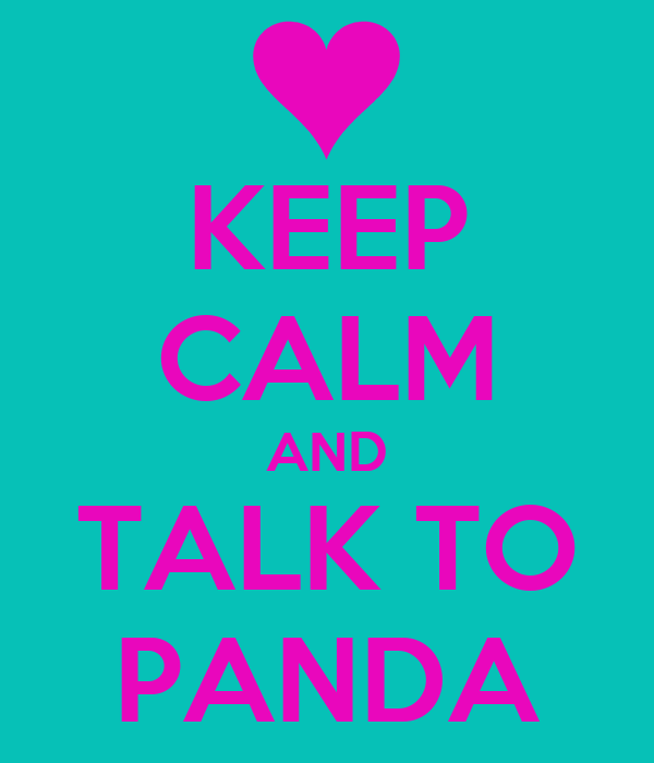KEEP CALM AND TALK TO PANDA