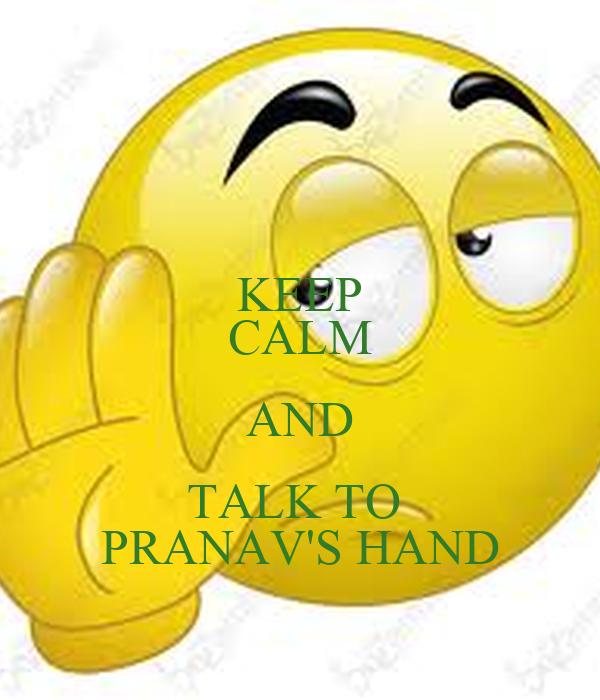 KEEP CALM AND TALK TO  PRANAV'S HAND