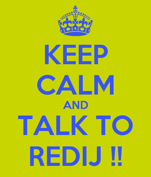KEEP CALM AND TALK TO REDIJ !!