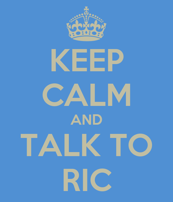 KEEP CALM AND TALK TO RIC