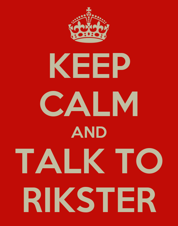 KEEP CALM AND TALK TO RIKSTER