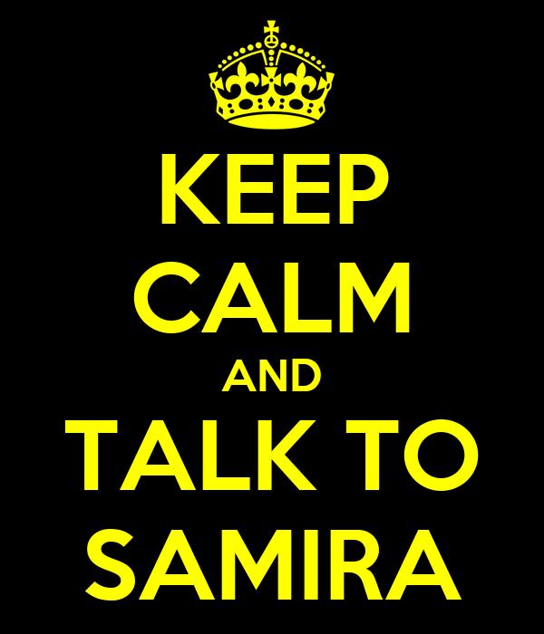 KEEP CALM AND TALK TO SAMIRA