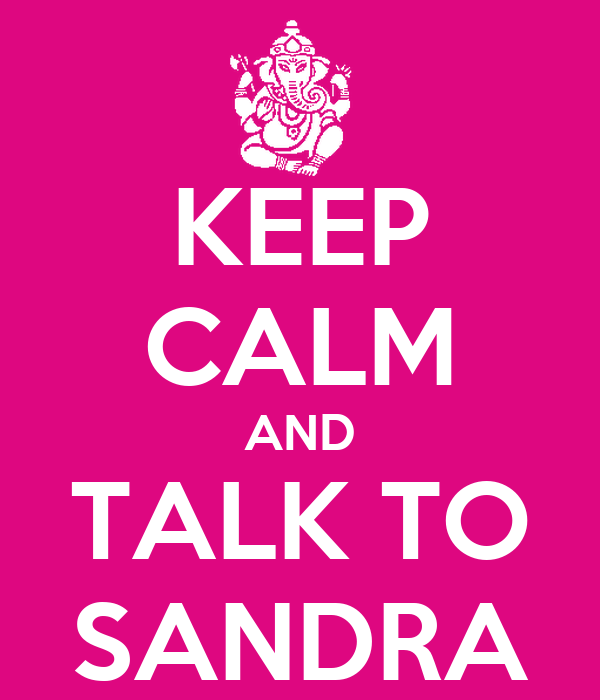 KEEP CALM AND TALK TO SANDRA