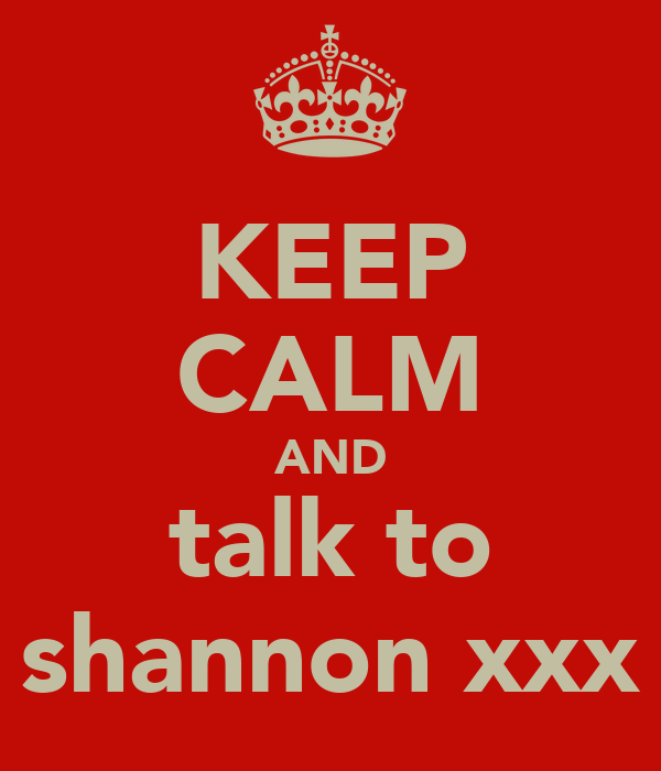 KEEP CALM AND talk to shannon xxx