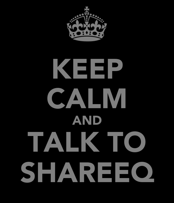 KEEP CALM AND TALK TO SHAREEQ