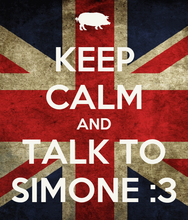 KEEP CALM AND TALK TO SIMONE :3