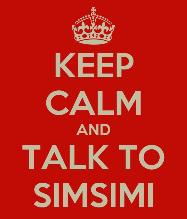KEEP CALM AND TALK TO SIMSIMI