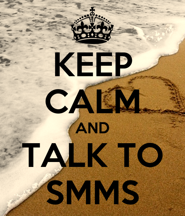 KEEP CALM AND TALK TO SMMS
