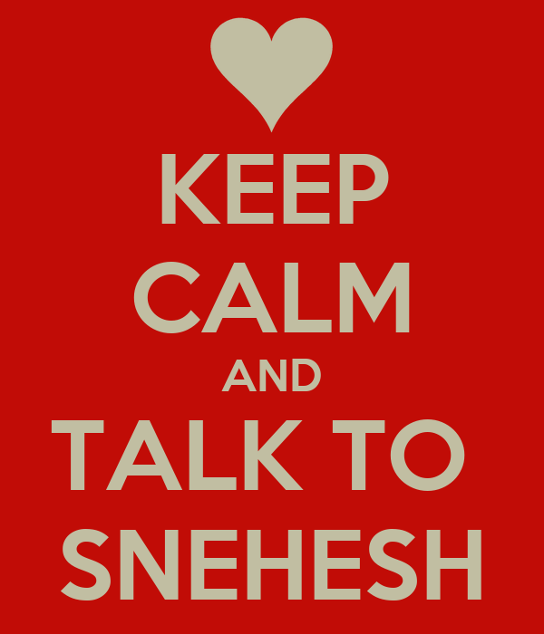 KEEP CALM AND TALK TO  SNEHESH