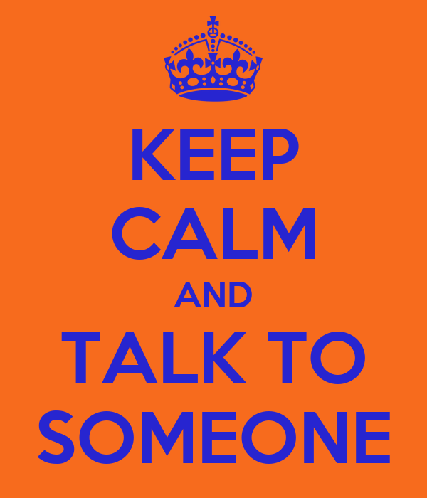 KEEP CALM AND TALK TO SOMEONE