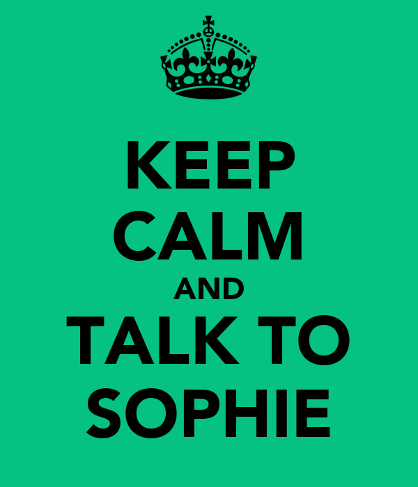 KEEP CALM AND TALK TO SOPHIE