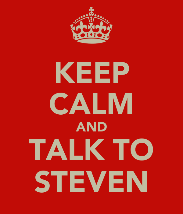 KEEP CALM AND TALK TO STEVEN