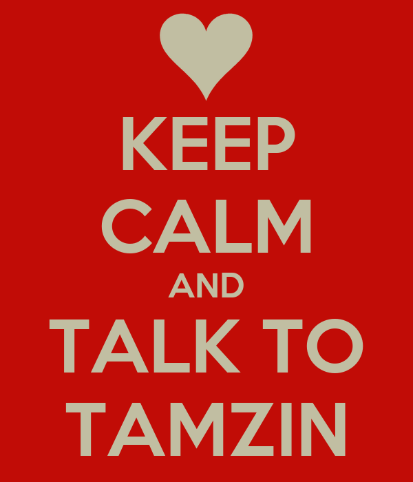 KEEP CALM AND TALK TO TAMZIN