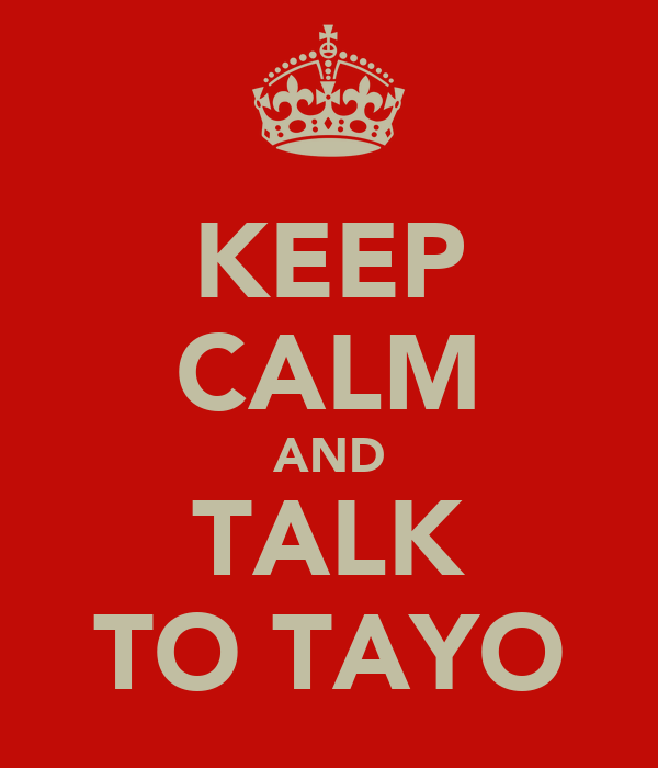 KEEP CALM AND TALK TO TAYO