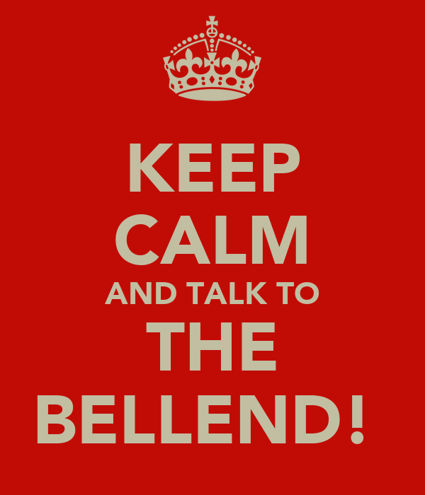 KEEP CALM AND TALK TO THE BELLEND!