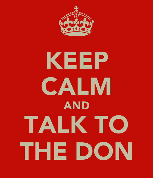 KEEP CALM AND TALK TO THE DON