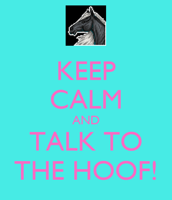 KEEP CALM AND TALK TO THE HOOF!