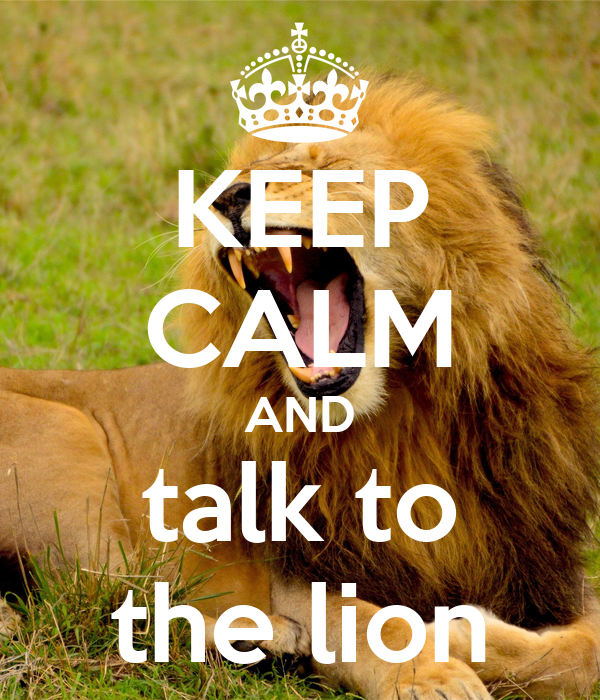KEEP CALM AND talk to the lion