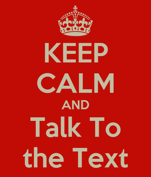 KEEP CALM AND Talk To the Text