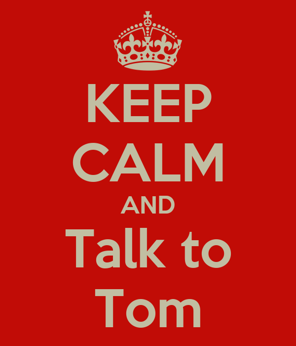 KEEP CALM AND Talk to Tom
