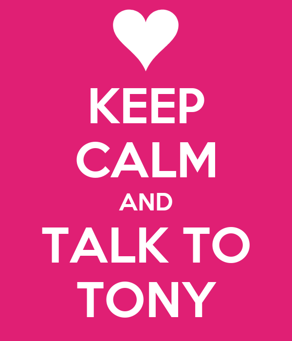 KEEP CALM AND TALK TO TONY