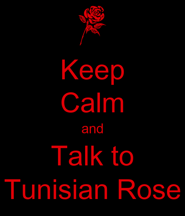 Keep Calm and Talk to Tunisian Rose