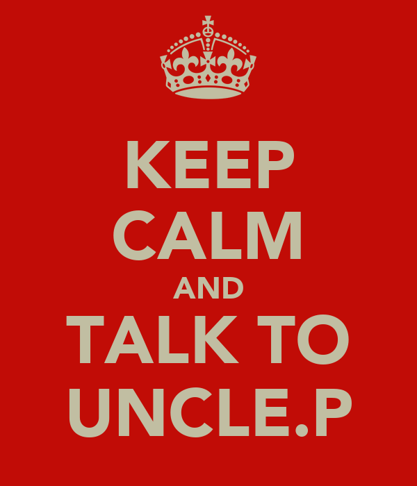 KEEP CALM AND TALK TO UNCLE.P