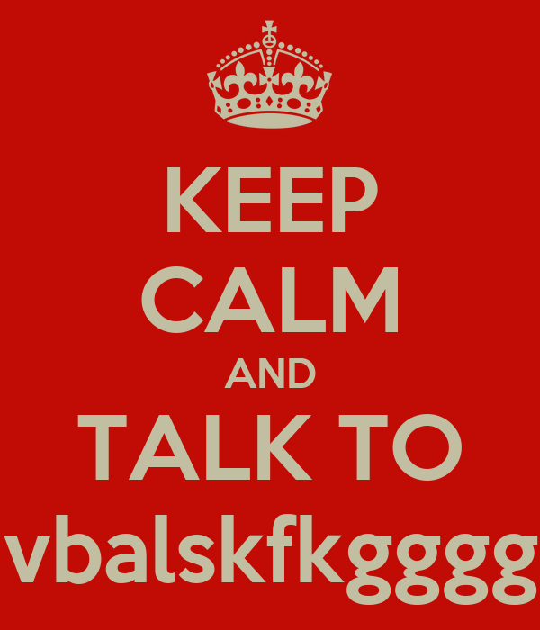 KEEP CALM AND TALK TO vbalskfkgggg