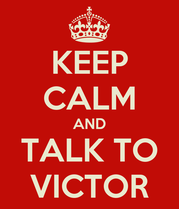 KEEP CALM AND TALK TO VICTOR