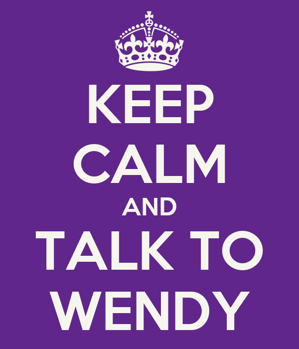 KEEP CALM AND TALK TO WENDY