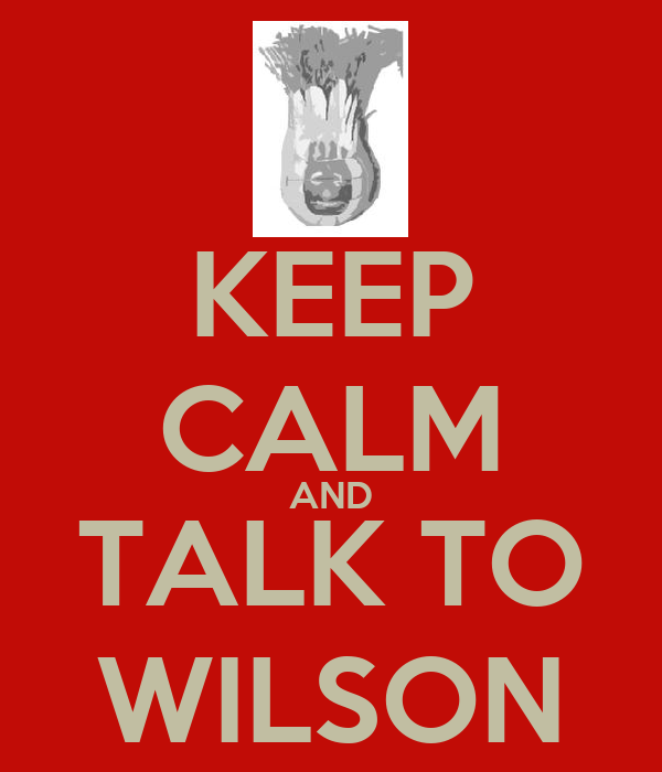 KEEP CALM AND TALK TO WILSON