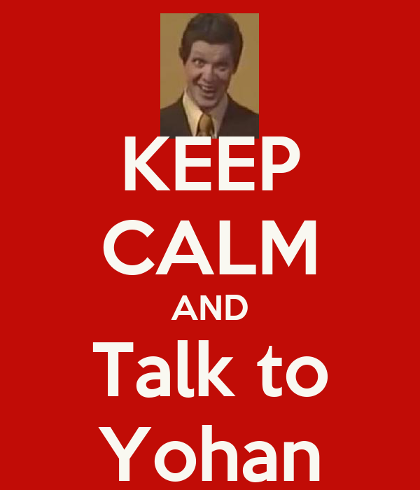 KEEP CALM AND Talk to Yohan
