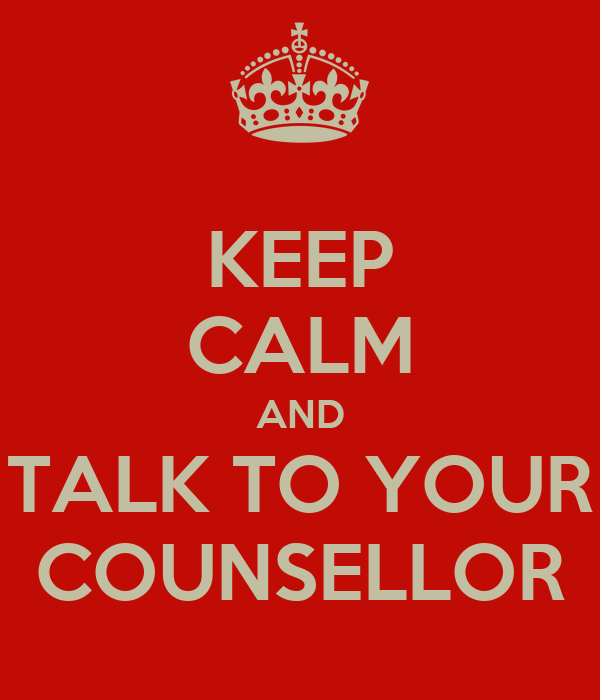 KEEP CALM AND TALK TO YOUR COUNSELLOR