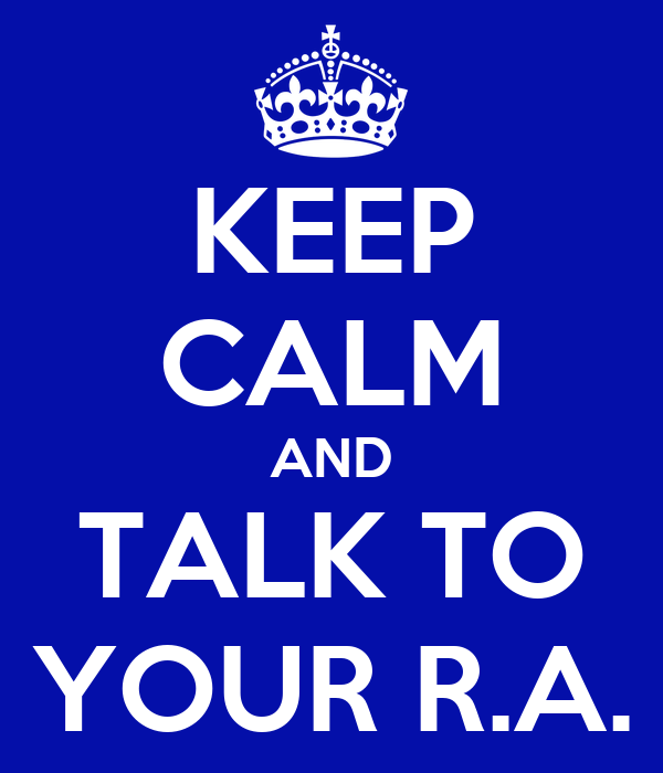 KEEP CALM AND TALK TO YOUR R.A.