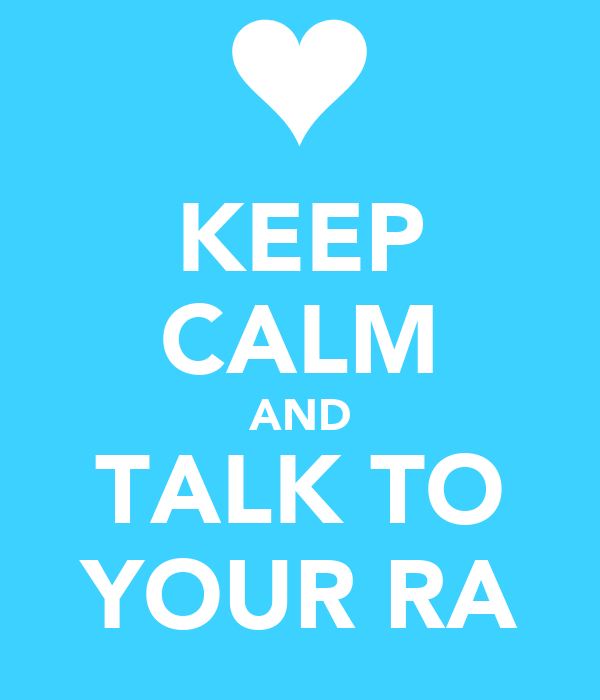KEEP CALM AND TALK TO YOUR RA