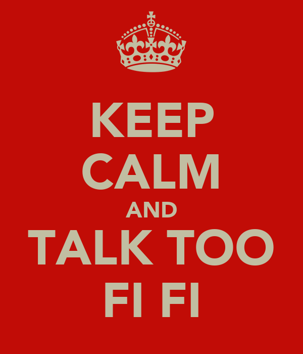 KEEP CALM AND TALK TOO FI FI