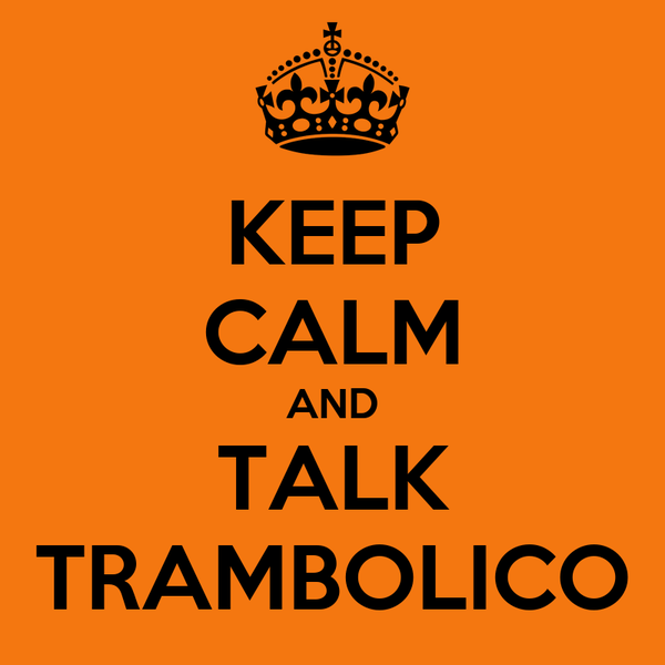 KEEP CALM AND TALK TRAMBOLICO