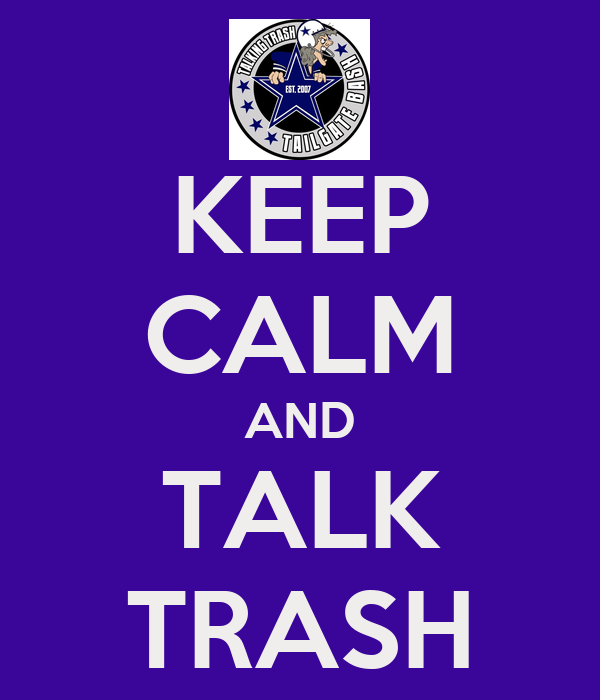 KEEP CALM AND TALK TRASH