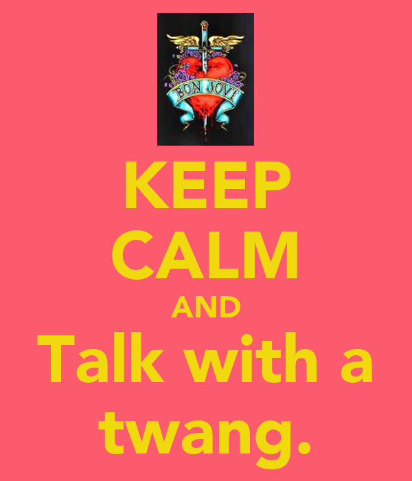 KEEP CALM AND Talk with a twang.